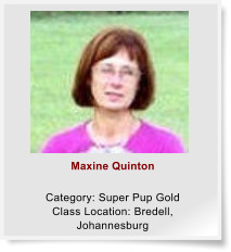 Maxine Quinton  Category: Super Pup Gold Class Location: Bredell, Johannesburg