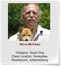 Steve McClean  Category: Super Dog Class Location: Honeydew, Roodepoort, Johannesburg