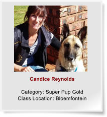 Candice Reynolds  Category: Super Pup Gold Class Location: Bloemfontein